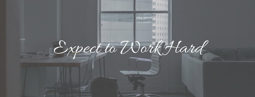 Expect to Work Hard